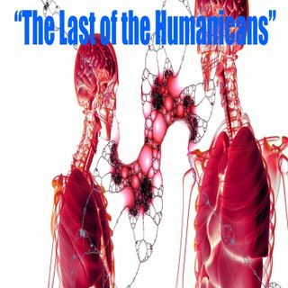 """Ep 49 """"The Last of the Humanicans"""""""