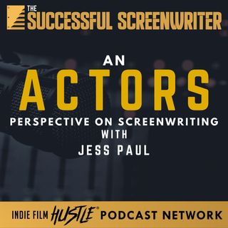 Ep5 - Screenwriting from an Actors Perspective with Jess Paul