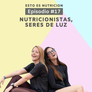 #17 Nutricionistas, seres de luz
