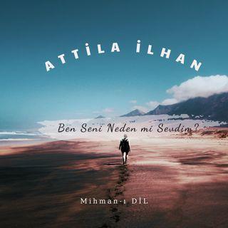 Attila İlhan-Ben Seni Neden mi Sevdim?