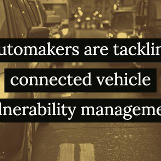 How automakers are tackling connected vehicle vulnerability management