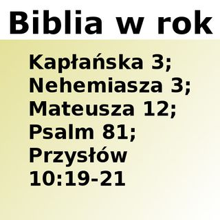 093 - Kapłańska 3, Nehemiasza 3, Mateusza 12, Psalm 81, Przysłów 10:19-21