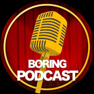 Episode 12 - Boring Podcast