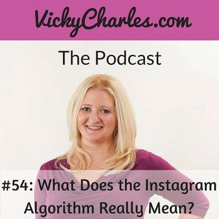 #54: What Does the Instagram Algorithm Really Mean?