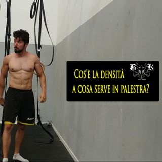 EP 20 Cos'è la densita e a cosa serve in palestra?