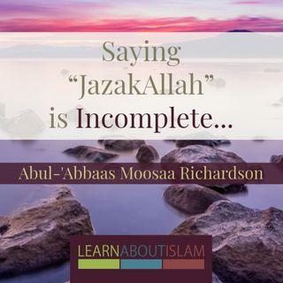 """Saying """"JazakAllah"""" is Incomplete..."""