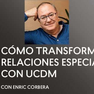 [ENTREVISTA] Cómo Transformar Relaciones Especiales - Enric Corbera - UCDM - Un Curso de Milagros