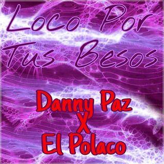 Loco Por Tus Besos - Danny Paz Ft. El Polaco (Edit By DJ Basico Impromix)