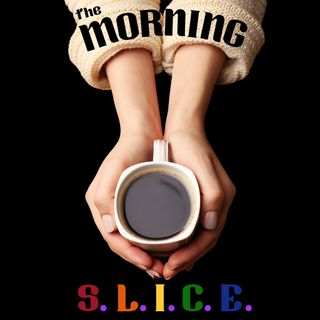 What's The Morning S.L.I.C.E.?