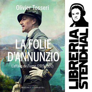Olivier Tosseri - La Folie d'Annunzio : L'affaire de Fiume (1919-1920)
