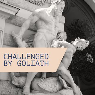 Challenged by Goliath