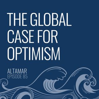 The Global Case for Optimism [Episode 85]