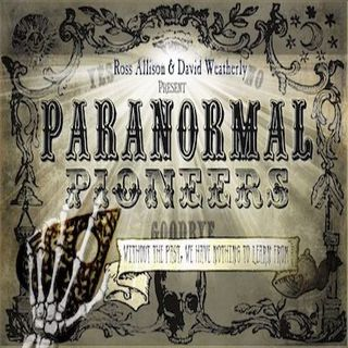 PARANORMAL PIONEERS WITH ROSS ALLISON & DAVID WEATHERLY