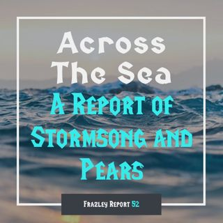 Episode 52: Across The Sea, A Report of Stormsong and Pears