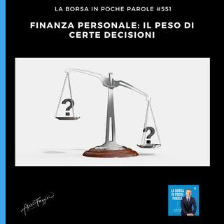 La Borsa in poche parole - #551 - Il peso di certe decisioni