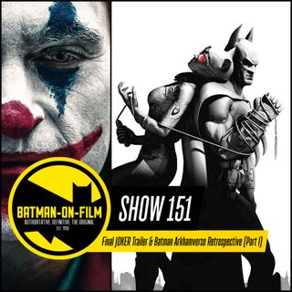151 | Final JOKER Trailer & Batman Arkhamverse Retrospective (Part I)