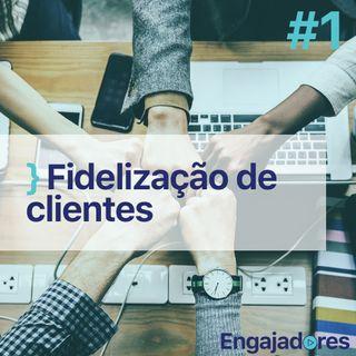 Engajadores #01 - Fidelização