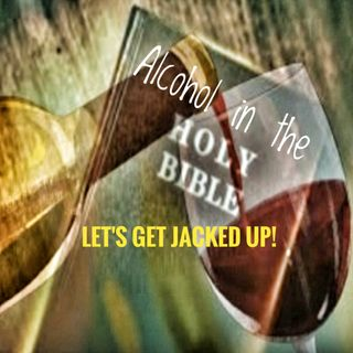 "LET'S GET JACKED UP! ""Alcohol in the Bible?"""