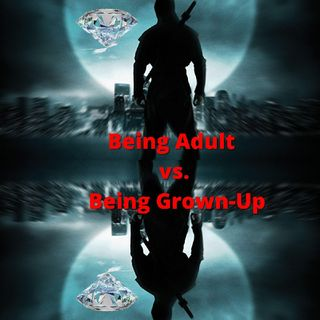 Being Adult vs. Being Grown-Up (Episode 2)