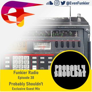 Funkier Radio Episode 38 (Probably Shouldn't Guest Mix)