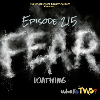Episode 215 - Fear and Loathing
