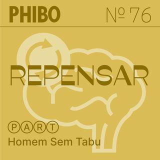 #76 - Repensar (Part. Homem Sem Tabu)