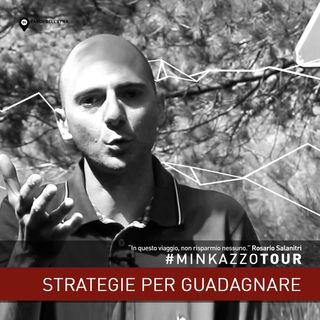 #04 - Strategie per guadagnare. Pensaci. #MINKAZZOTOUR