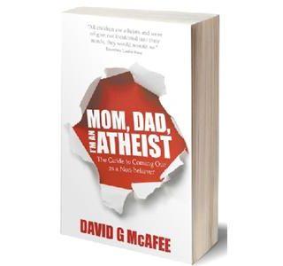 Mom, Dad, I'm An Atheist Author David G McAfee