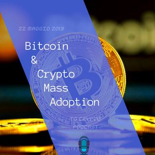 Bitcoin e Crypto Mass Adoption | TG Crypto PODCAST  3-06