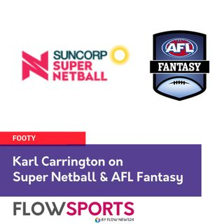 Karl Carrington (@KarlCarrington347) and the Flowman preview @SuperNetball and @AFLFantasy