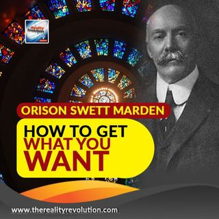 Orison Swett Marden - How To Get What You Want