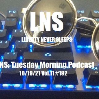 LNS: Tuesday Morning Podcast 10/19/21 Vol.11 #192