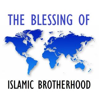 Khutbah: The Blessing of Islamic Brotherhood