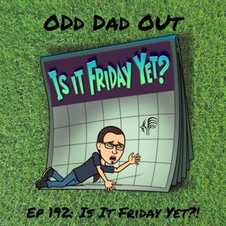 Is It Friday Yet?: ODO 192