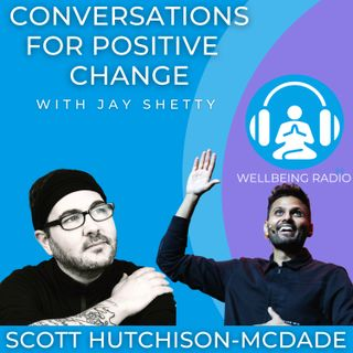 Conversations For Positive Change With Jay Shetty