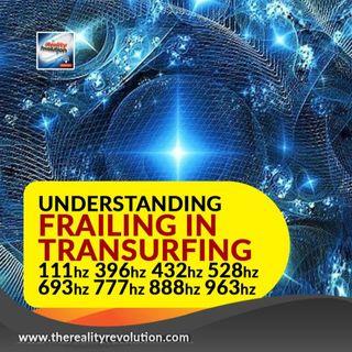 Understanding Frailing In Transurfing 111HZ 396HZ 432HZ 528HZ 693HZ 777HZ 888HZ 963HZ
