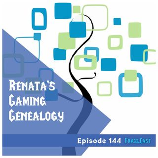 FC 144: Renata's Gaming Genealogy