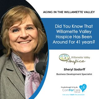 12/10/19: Sheryl Sodorff of Willamette Valley Hospice & Palliative Care | Willamette Valley Hospice's 41 Years of Service