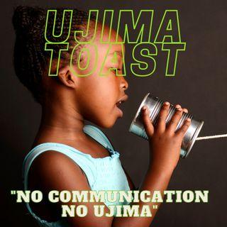 Ujima Toast - No communication No Ujima