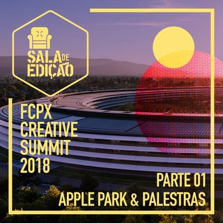 #014 | Parte 01 - Apple Park & Palestras (FCPX Creative Summit 2018)