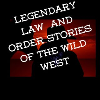 Legendary Law & Order Stories Of The Wild West