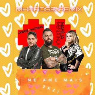 JM + MM = Me Ame + 2K21 (MKHROSS - REMIX)