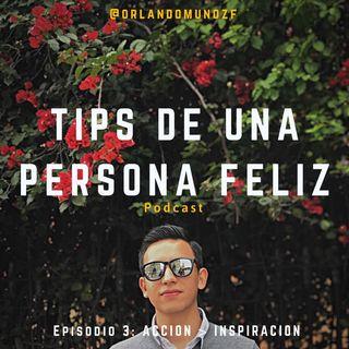 Acción > Inspiración | Tips de Una Persona Feliz