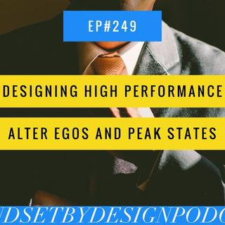 #249 - Designing High Performance Alter Ego's and Peak States