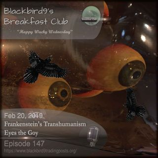 Frankensteins Transhumanism Eyes The Goy - Blackbird9 Podcast