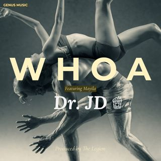 Whoa by Dr. JD featuring Mayila produced by The Legion