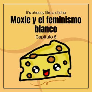 01x06 Moxie y el feminismo blanco