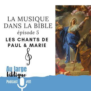 #81 La musique dans la Bible - ép. 05 Les chants de Paul et Marie
