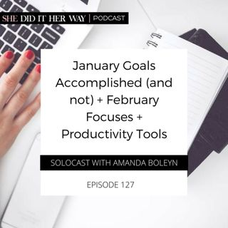 SDH127: Goals Accomplished (and not) in January + February Focuses + Tools for Productivity