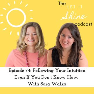 Episode 74: Following Your Intuition Even If You Don't Know How, With Sara Walka
